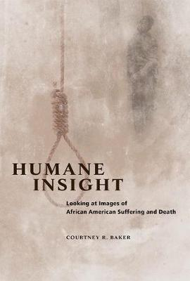 Humane Insight: Looking at Images of African American Suffering and Death - New Black Studies Series (Hardback)