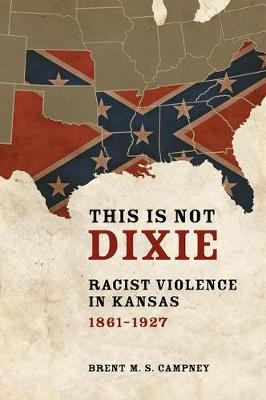This Is Not Dixie: Racist Violence in Kansas, 1861-1927 (Hardback)