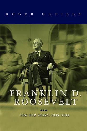 Franklin D. Roosevelt: The War Years, 1939-1945 (Hardback)