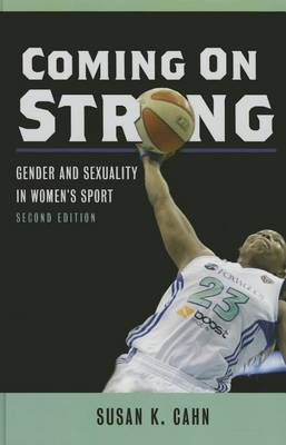 Coming On Strong: Gender and Sexuality in Women's Sport (Hardback)