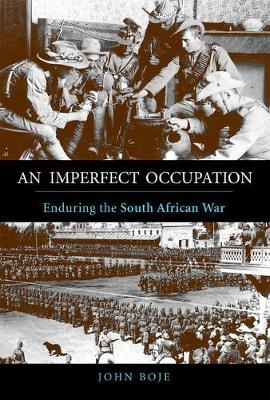 An Imperfect Occupation: Enduring the South African War - History of Military Occupation (Hardback)