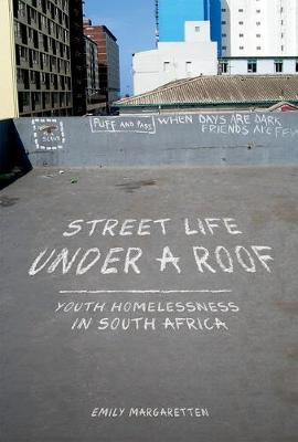 Street Life under a Roof: Youth Homelessness in South Africa - Interp Culture New Millennium (Hardback)