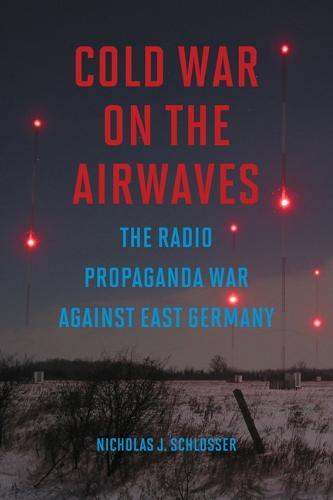Cold War on the Airwaves: The Radio Propaganda War against East Germany (Hardback)