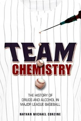 Team Chemistry: The History of Drugs and Alcohol in Major League Baseball - Sport and Society (Hardback)