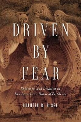 Driven by Fear: Epidemics and Isolation in San Francisco's House of Pestilence - History of Emotions (Hardback)