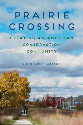 Prairie Crossing: Creating an American Conservation Community (Hardback)