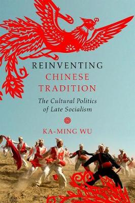 Reinventing Chinese Tradition: The Cultural Politics of Late Socialism - Interp Culture New Millennium (Hardback)