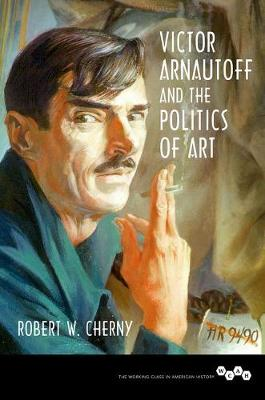Victor Arnautoff and the Politics of Art - Working Class in American History (Hardback)