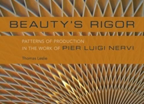 Beauty's Rigor: Patterns of Production in the Work of Pier Luigi Nervi (Hardback)