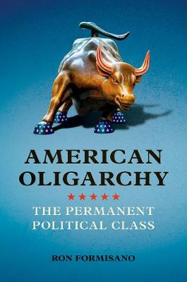 American Oligarchy: The Permanent Political Class (Hardback)