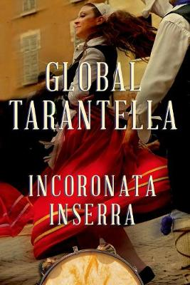 Global Tarantella: Reinventing Southern Italian Folk Music and Dances - Folklore Studies in Multicultural World (Hardback)
