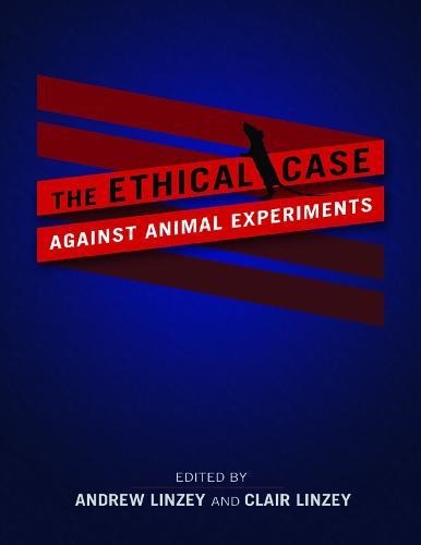 The Ethical Case against Animal Experiments (Hardback)