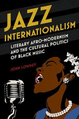 Jazz Internationalism: Literary Afro-Modernism and the Cultural Politics of Black Music - New Black Studies Series (Hardback)