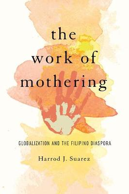 The Work of Mothering: Globalization and the Filipino Diaspora - Asian American Experience (Hardback)
