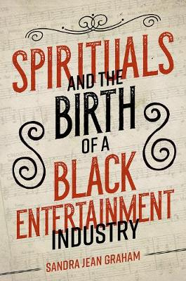Spirituals and the Birth of a Black Entertainment Industry - Music in American Life (Hardback)
