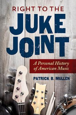 Right to the Juke Joint: A Personal History of American Music - Music in American Life (Hardback)
