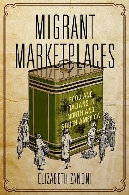 Migrant Marketplaces: Food and Italians in North and South America (Hardback)