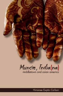 Muncie, India(na): Middletown and Asian America - Asian American Experience (Hardback)