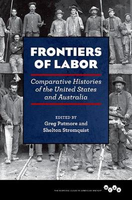 Frontiers of Labor: Comparative Histories of the United States and Australia - Working Class in American History (Hardback)