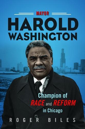 Mayor Harold Washington: Champion of Race and Reform in Chicago (Hardback)