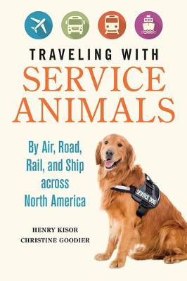 Traveling with Service Animals: By Air, Road, Rail, and Ship across North America (Hardback)