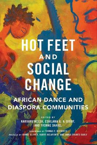 Hot Feet and Social Change: African Dance and Diaspora Communities (Hardback)