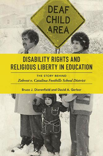 Disability Rights and Religious Liberty in Education: The Story behind Zobrest v. Catalina Foothills School District - Disability Histories (Hardback)