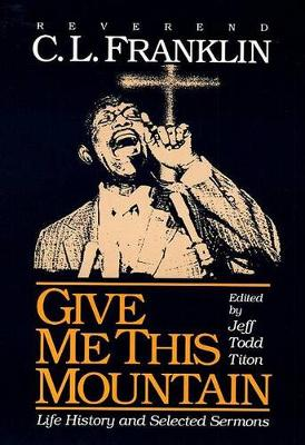 Give Me This Mountain: LIFE HISTORY AND SELECTED SERMONS (Paperback)