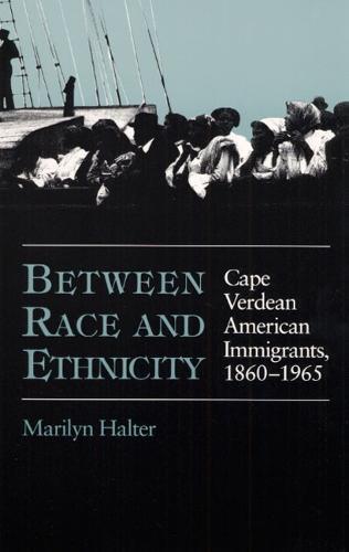 Between Race and Ethnicity: Cape Verdean American Immigrants, 1860-1965 - Statue of Liberty Ellis Island (Paperback)