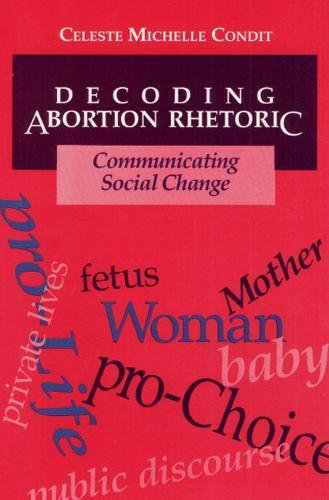 Decoding Abortion Rhetoric: COMMUNICATING SOCIAL CHANGE (Paperback)