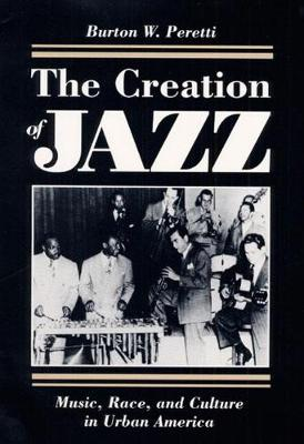 The Creation of Jazz: Music, Race, and Culture in Urban America - Blacks in the New World (Paperback)