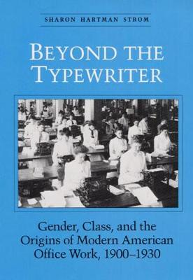 "BEYOND THE TYPEWRITER: ""GENDER, CLASS, AND THE ORIGINS OF MODER - Women, Gender, and Sexuality in American History (Hardback)"