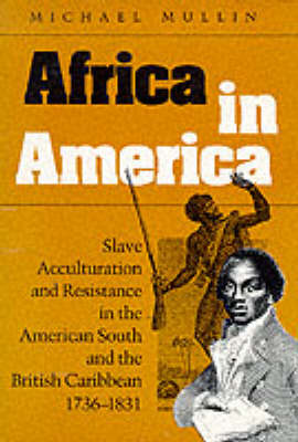 Africa in America: Slave Acculturation and Resistance in the American South and the British Caribbean, 1736-1831 - Blacks in the New World (Paperback)