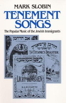 Tenement Songs: The Popular Music of the Jewish Immigrants - Music in American Life (Paperback)