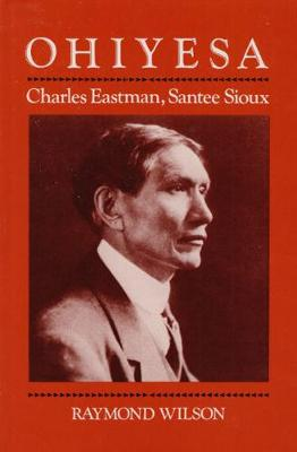 Ohiyesa: Charles Eastman, Santee Sioux (Paperback)