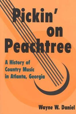 Pickin' on Peachtree: A History of Country Music in Atlanta, Georgia - Music in American Life (Paperback)