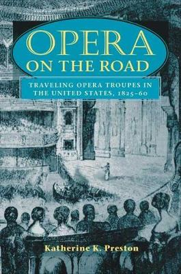 Opera on the Road: Traveling Opera Troupes in the United States, 1825-60 - Music in American Life (Paperback)