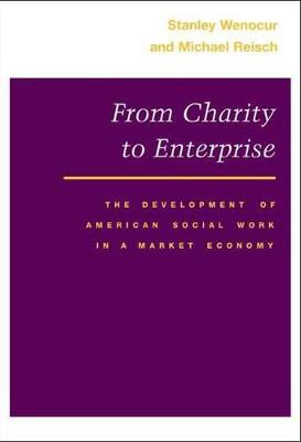 From Charity to Enterprise: The Development of American Social Work in a Market Economy (Paperback)