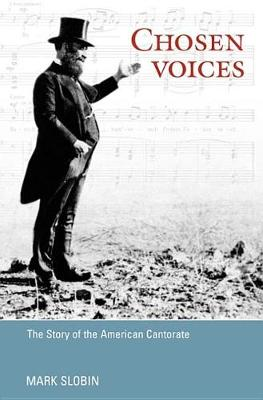 Chosen Voices: THE STORY OF THE AMERICAN CANTORATE - Music in American Life (Paperback)