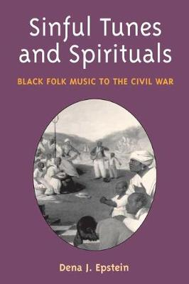 Sinful Tunes and Spirituals: BLACK FOLK MUSIC TO THE CIVIL WAR - Music in American Life (Paperback)
