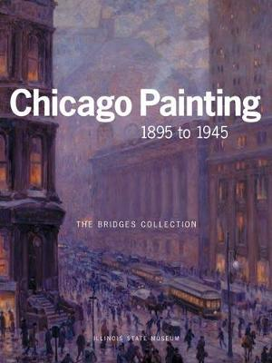 CHICAGO PAINTING 1895 TO 1945: THE BRIDGES COLLECTION (Hardback)
