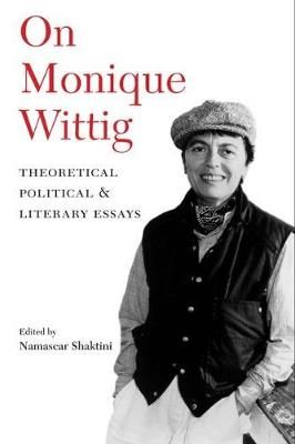 On Monique Wittig: Theoretical, Political, and Literary Essays (Paperback)