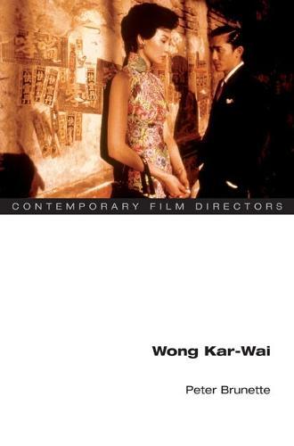 Wong Kar-wai - Contemporary Film Directors (Paperback)