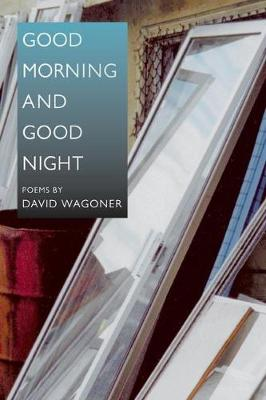 Good Morning and Good Night - Illinois Poetry Series (Paperback)