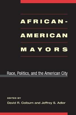 African-American Mayors: Race, Politics, and the American City (Paperback)