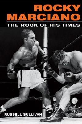 Rocky Marciano: The Rock of His Times - Sport and Society (Paperback)