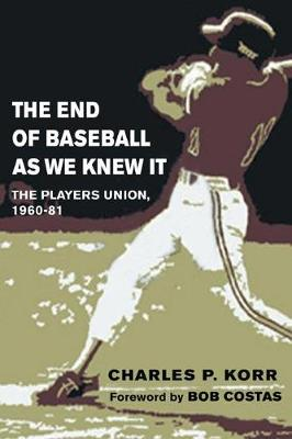 The End of Baseball As We Knew It: The Players Union, 1960-81 - Sport and Society (Paperback)