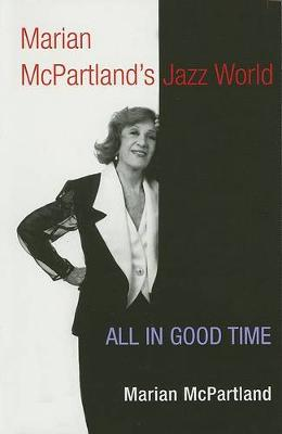 Marian McPartland's Jazz World: ALL IN GOOD TIME - Music in American Life (Paperback)