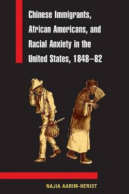 Chinese Immigrants, African Americans, and Racial Anxiety in the United States, 1848-82 - Asian American Experience (Paperback)