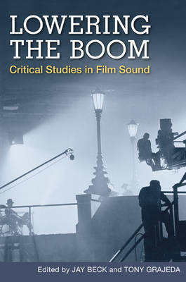 Lowering the Boom: Critical Studies in Film Sound (Paperback)